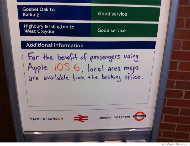 from http://weknowmemes.com/wp-content/uploads/2012/09/apple-maps-london-tube-sign.jpg